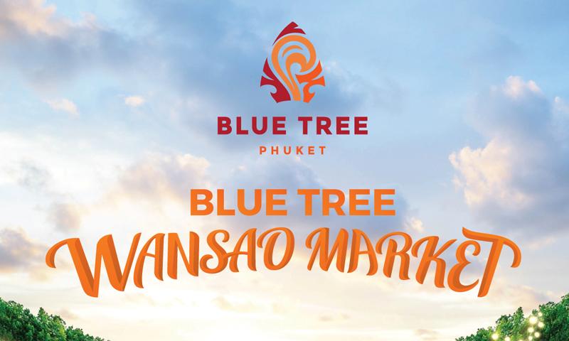 Introducing Blue Tree Phuket's first Blue Tree Wansao Market