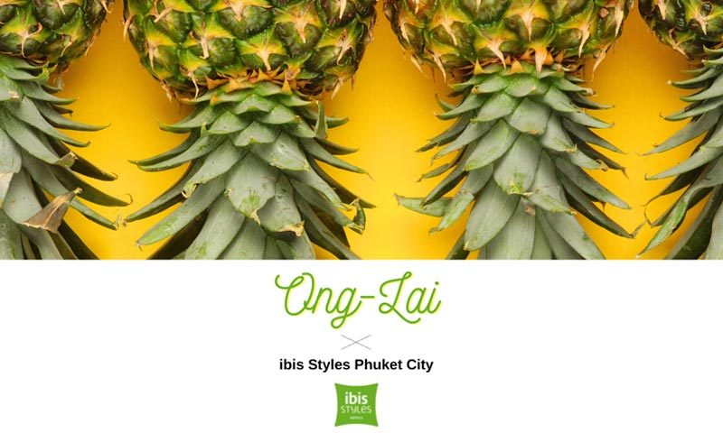 ibis Styles Phuket City celebrates the Phuket Pineapple with The Ong-Lai Package